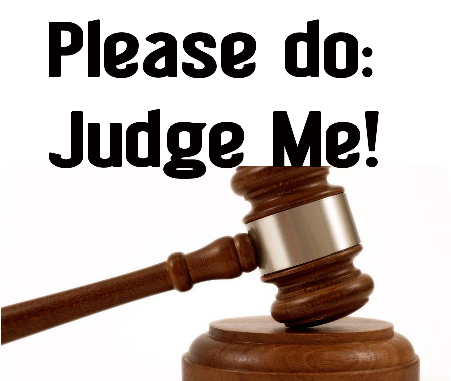 Please Do!  Judge Me!